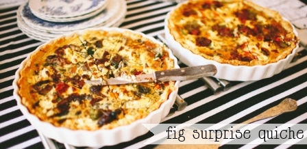 Bella Trien's Fig surprise Quiche {Lovilee recipe}